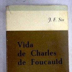 Libros: VIDA DE CHARLES DE FOUCAULD.- SIX, JEAN FRANCOIS. Lote 254687660