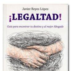 Libros: REYES LÓPEZ (JAVIER). ¡LEGALTAD! GUÍA PARA ENCONTRAR TU DESTINO Y AL MEJOR ABOGADO. Lote 254867235