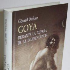 Libros: GOYA DURANTE LA GUERRA DE LA INDEPENDENCIA - DUFOUR, GÉRARD. Lote 254910315