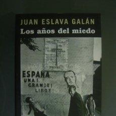 Libros: LOS AÑOS DEL MIEDO - JUAN ESLAVA GALÁN. Lote 254943425
