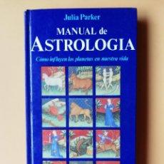 Libros: MANUAL DE ASTROLOGÍA. CÓMO INFLUYEN LOS PLANETAS EN NUESTRA VIDA - JULIA PARKER. Lote 254989735