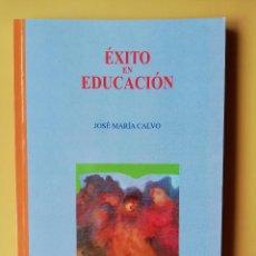 Libros: ÉXITO EN EDUCACIÓN - JOSÉ MARÍA CALVO. Lote 254989740