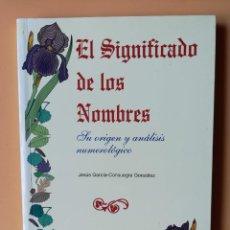 Libros: EL SIGNIFICADO DE LOS NOMBRES. SU ORIGEN Y ANÁLISIS NUMEROLÓGICO - JESÚS GARCÍA-CONSUEGRA GONZÁLEZ. Lote 254989760