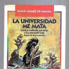 Libros: LA UNIVERSIDAD ME MATA. - GÓMEZ DE PARADA, RAFAEL.. Lote 255956810