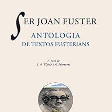 Libros: SER JOAN FUSTER, ANTOLOGIA DE TEXTOS FUSTERIANS. Lote 256204015