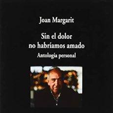 Libros: SIN EL DOLOR NO HABRIAMOS AMADO - MARGAROT, JOAN. Lote 256774155