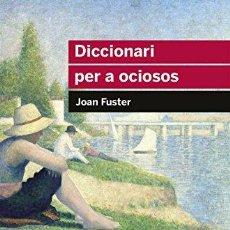 Libros: DICCIONARI PER A OCIOSOS - JOAN FUSTER ORTELLS. Lote 256825830