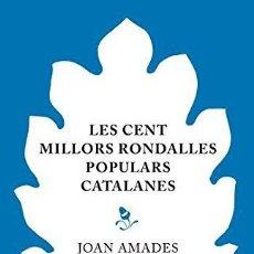 Libros: LES CENT MILLORS RONDALLES POPULARS CATALANES - JOAN AMADES GELATS/CONSOL MALLOFRE COCA. Lote 256972200