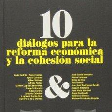 Libros: 10 DIALOGOS PARA LA REFORMA ECONOMICA Y LA COHESION SOCIAL - FUSTER,JOAN/SORIA FERRIOL/CLARET,JAUME. Lote 257100035