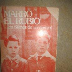 Libros: MARRO EL RUBIO... LOS DELIRIOS DE UN AMORAL. JUAN FORNESA. Lote 257482525