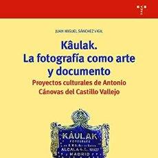 Libros: KAULAK LA FOTOGRAFIA COMO ARTE Y DOCUMENTO - SANCHEZ VIGIL,JUAN MIGUEL. Lote 259815435