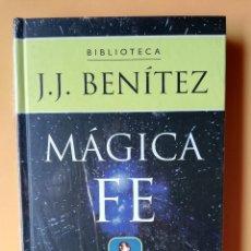 Libros: MÁGICA FE - J.J. BENÍTEZ. Lote 259970920