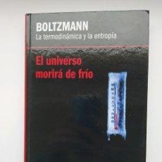 Libros: BOLTZMANN LA TERMODINAMICA Y LA ENTROPIA. EL UNIVERSO MORIRA DE FRIO. - ARROYO PÉREZ, EDUARDO. TDK62. Lote 260101785