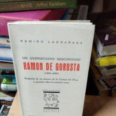 Libros: UN GUIPUZCOANO DESCONOCIDO RAMÓN DE GOROSTA.. Lote 260378160