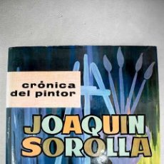 Libros: CRÓNICA DEL PINTOR JOAQUÍN SOROLLA.- MANAUT VIGLIETTI, JOSÉ. Lote 261309615