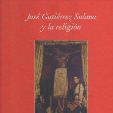 Libros: JOSÉ GUTIÉRREZ SOLANA Y LA RELIGIÓN. - NAVARRO, LEANDRO. TRAPIELLO, ANDRÉS. SALAZAR, MARÍA JOSÉ.. Lote 261541770