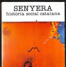 Libros: SENYERA. HISTORIA SOCIAL CATALANA - JOSEP PINYOL I BALASCH. Lote 261664420