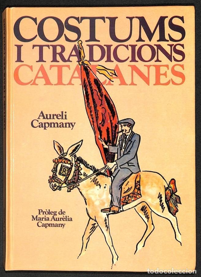 COSTUMS I TRADICIONS CATALANES - AURELI CAPMANY (Libros sin clasificar)