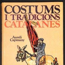 Libros: COSTUMS I TRADICIONS CATALANES - AURELI CAPMANY. Lote 261686625