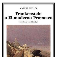 Libros: FRANKENSTEIN O EL MODERNO PROMETEO. CATEDRA LETRAS UNIVERSALES. - MARY W. SHELLEY. TDK412. Lote 262389070
