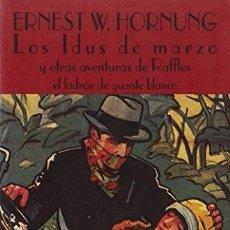 Libros: LOS IDUS DE MARZO. Y OTRAS AVENTURAS DE RAFFLES. EL LADRON DE GUANTE BLANCO. - ERNEST W. HORNUNG. TD. Lote 262389440