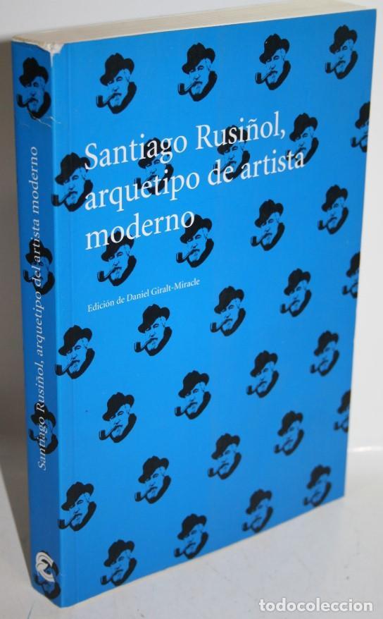 SANTIAGO RUSIÑOL, ARQUETIPO DE ARTISTA MODERNO - GIRALT-MIRACLE, DANIEL (EDICIÓN) (Libros sin clasificar)