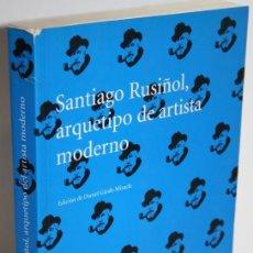 Libros: SANTIAGO RUSIÑOL, ARQUETIPO DE ARTISTA MODERNO - GIRALT-MIRACLE, DANIEL (EDICIÓN). Lote 262612200