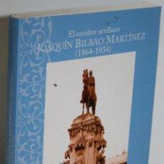 Libros: EL ESCULTOR SEVILLANO JOAQUÍN BILBAO MARTÍNEZ (1864-1934) - GÓMEZ MORIANA, MARIO. Lote 262885080