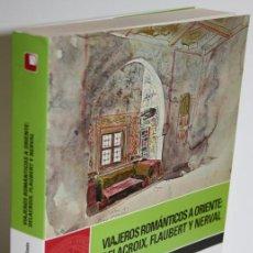 Libros: VIAJEROS ROMÁNTICOS A ORIENTE: DELACROIX, FLAUBERT Y NERVAL - SORIANO NIETO, NIEVES. Lote 262885095