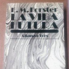 Libros: E.M. FOSTER, LA VIDA FUTURA, ALIANZA, 1976. Lote 262961825