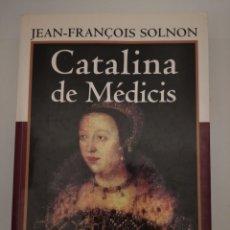 Libros: CATALINA DE MÉDICIS. LA REINA Y LA LEYENDA- JEAN FRANÇOIS SOLNON. Lote 262962605