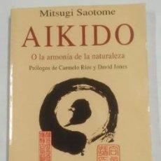 Libros: AIKIDO O LA ARMONÍA DE LA NATURALEZA. - SAOTOME MITSUGI. BIBLIOTECA DE LA SALUD KAIROS. TDK245 -. Lote 263161515