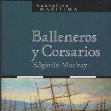 Libros: BALLENEROS Y CORSARIOS. EDGARDO MACKAY. EDITORIAL NORAY. 2004.. Lote 263243815