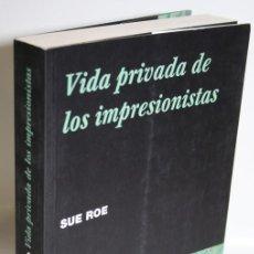 Libros: VIDA PRIVADA DE LOS IMPRESIONISTAS - ROE, SUE. Lote 263561090