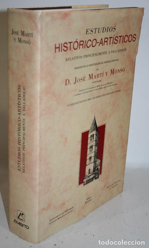 ESTUDIOS HISTÓRICO-ARTÍSTICOS RELATIVOS PRINCIPALMENTE A VALLADOLID - MARTÍ Y MONSÓ, JOSÉ (Libros sin clasificar)