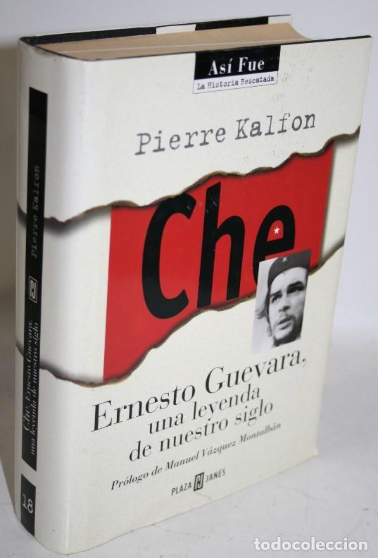 CHE. ERNESTO GUEVARA, UNA LEYENDA DE NUESTRO SIGLO - KALFON, PIERRE (Libros sin clasificar)