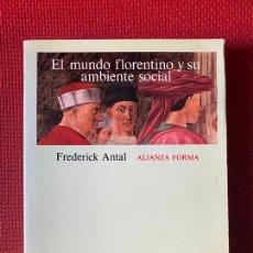 Libros: EL MUNDO FLORENTINO Y SU AMBIENTE SOCIAL. FREDERICK ANTAL. ALIANZA FORMA.. Lote 263567675