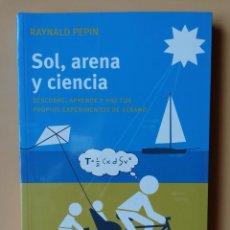 Libros: SOL, ARENA Y CIENCIA. DESCUBRE, APRENDE Y HAZ TUS PROPIOS EXPERIMENTOS DE VERANO - RAYNALD PEPIN. Lote 263631730