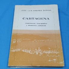 Libros: CARTAGENA - CRECIMIENTI DEMIGRÁFICO Y DESARROLLO INDUSTRIAL - JOSÉ LUIS ANDRÉS SARASA. Lote 264154836