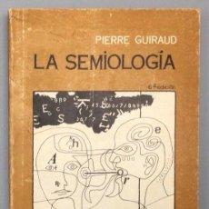 Libros: LA SEMIOLOGÍA - PIERRE GUIRAUD. Lote 267551379