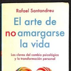 Libros: EL ARTE DE NO AMARGARTE LA VIDA - RAFAEL SANTANDREU. Lote 267553579