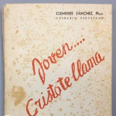 Libros: JOVEN ... CRISTO TE LLAMA - CLEMENTE SÁNCHEZ, PBRO (OPERARIO DIOCESANO). Lote 267572769