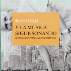 Libros: Y LA MÚSICA SIGUE SONANDO. HISTORIA DE PERSONAS CON DEMENCIA - GRAHAM STOKES. Lote 267710704