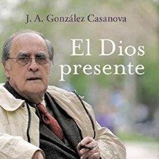 Libros: EL DIOS PRESENTE - J. A. GONZÁLEZ CASANOVA. Lote 267712204