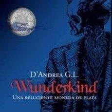 Libros: WUNDERKIND: UNA RELUCIENTE MONEDA DE PLATA - D'ANDREA G. L.. Lote 267720049