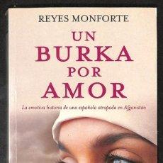 Libros: UN BURKA POR AMOR: LA EMOTIVA HISTORIA DE UNA ESPAÑOLA ATRAPADA EN AFGANISTAN - REYES MONFORTE. Lote 267734599