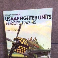 Libros: USAAF FIGHTER UNITS: EUROPE 1942-1945 (OSPREY AIRWAR 8). RENE FRANCILLON.. Lote 267789204