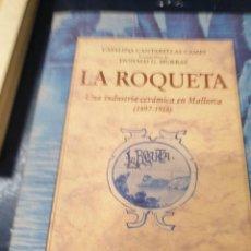 Libros: LA ROQUETA UNA INDUSTRIA CERÁMICA EN MALLORCA ( 1897-1918) CATALINA CANTARELLAS CAMPS. Lote 267814164