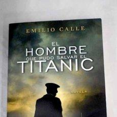 Libros: EL HOMBRE QUE PUDO SALVAR EL TITANIC.- CALLE, EMILIO. Lote 267855409