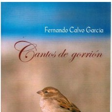 Libros: CANTOS DE GORRIÓN (FIRMADO POR EL AUTOR) - FERNANDO CALVO GARCÍA. Lote 268315109